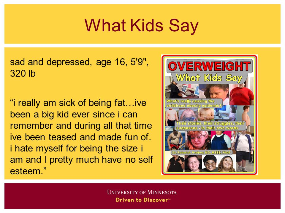 What Kids Say sad and depressed, age 16, 5 9 , 320 lb