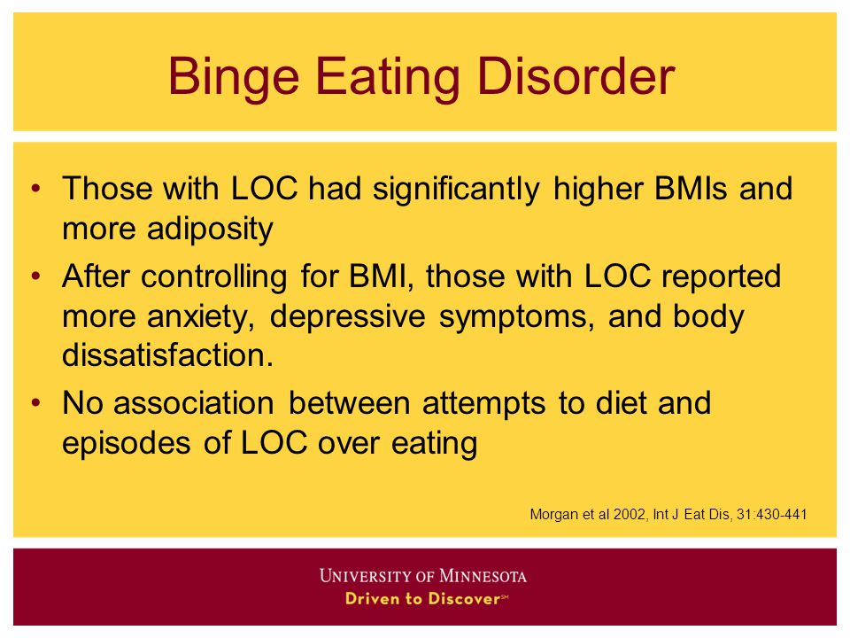 Binge Eating Disorder Those with LOC had significantly higher BMIs and more adiposity.