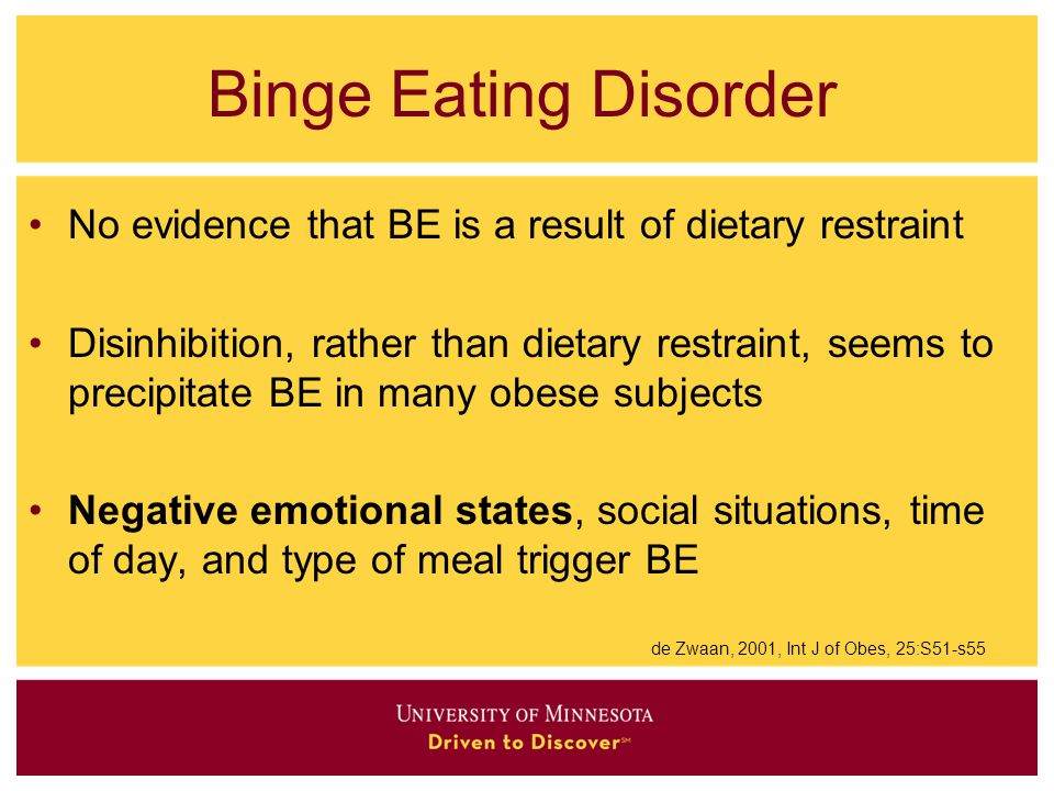 Binge Eating Disorder No evidence that BE is a result of dietary restraint.