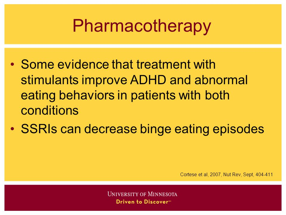 Pharmacotherapy Some evidence that treatment with stimulants improve ADHD and abnormal eating behaviors in patients with both conditions.