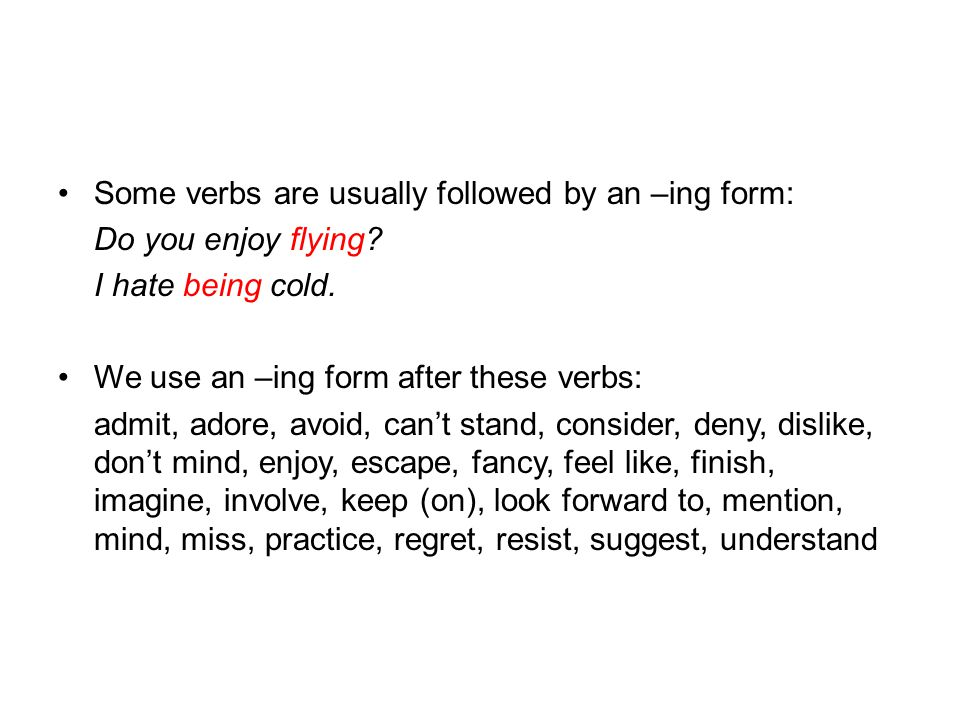 Some verbs are usually followed by an –ing form: