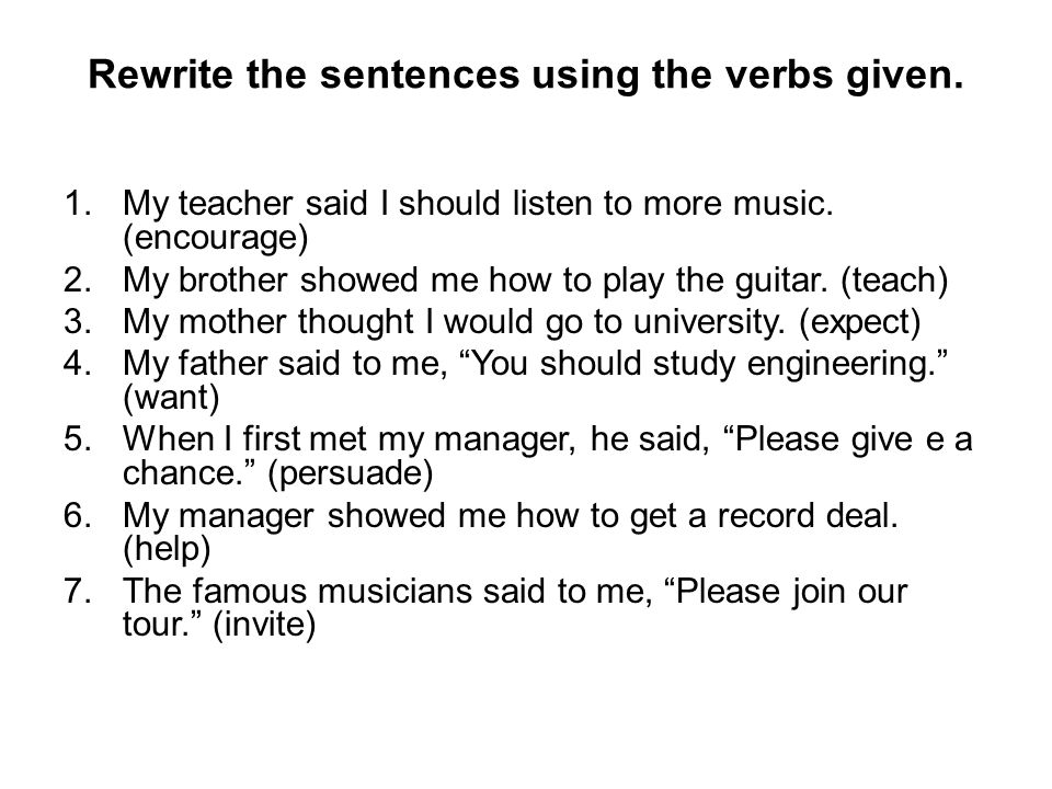 Rewrite the sentences using the verbs given.