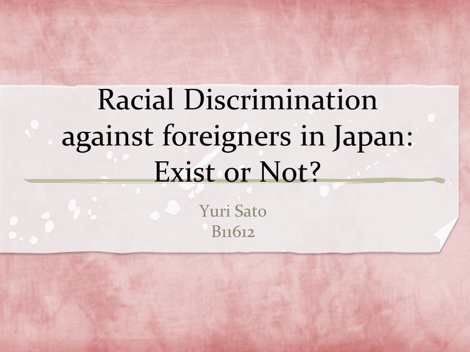 Racial Discrimination against foreigners in Japan: Exist or Not