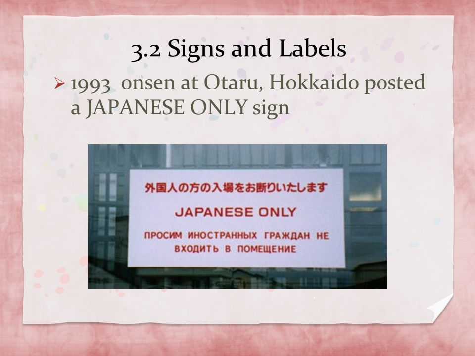 3.2 Signs and Labels 1993 onsen at Otaru, Hokkaido posted a JAPANESE ONLY sign.