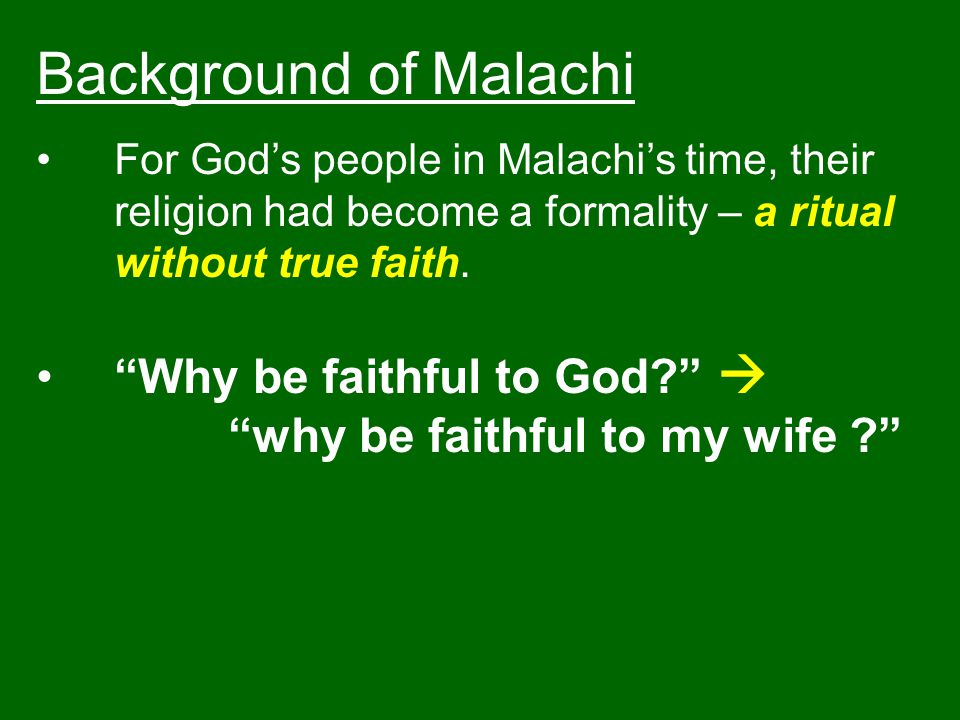 Background of Malachi Why be faithful to God 