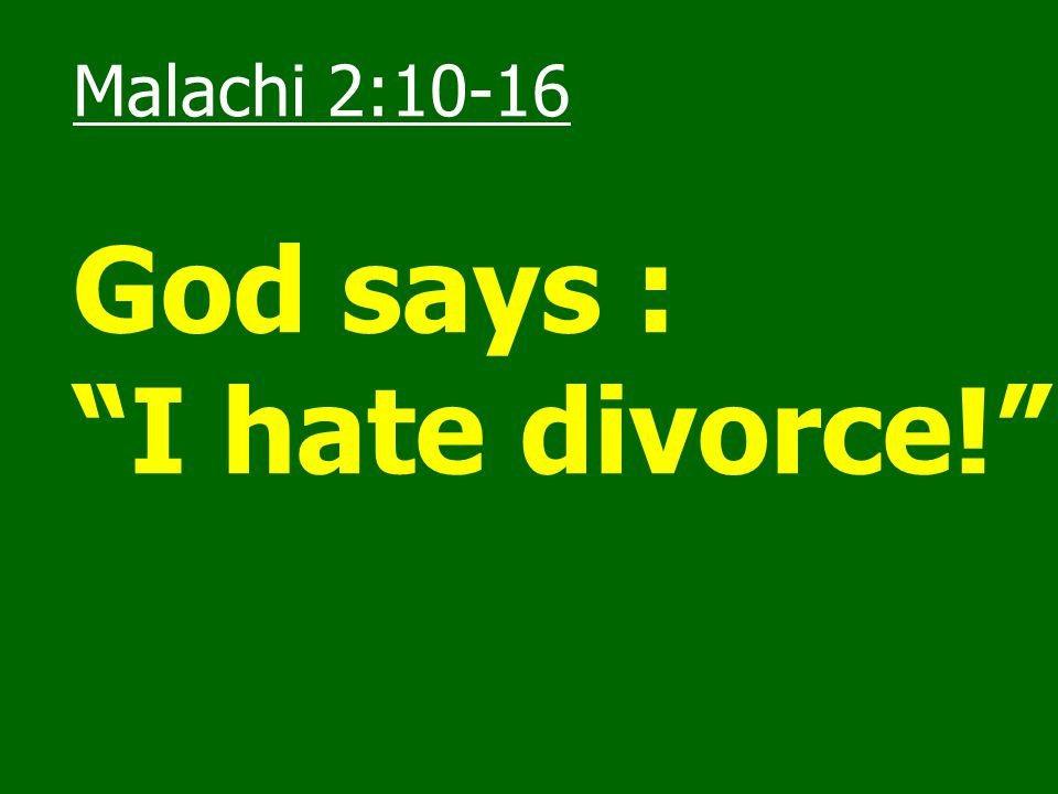 Malachi 2:10-16 God says : I hate divorce!