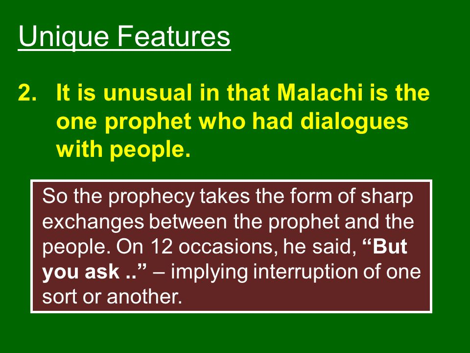 Unique Features It is unusual in that Malachi is the one prophet who had dialogues with people.