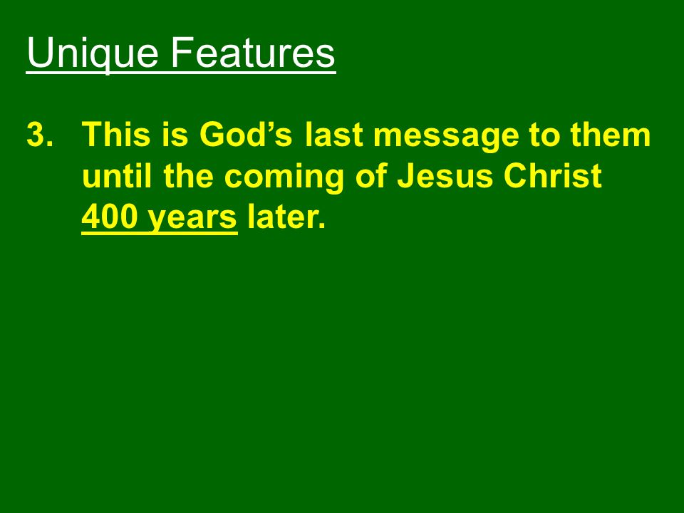 Unique Features This is God's last message to them until the coming of Jesus Christ 400 years later.