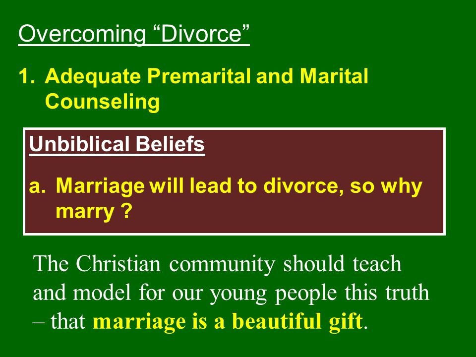 Overcoming Divorce Adequate Premarital and Marital Counseling. Unbiblical Beliefs. Marriage will lead to divorce, so why marry