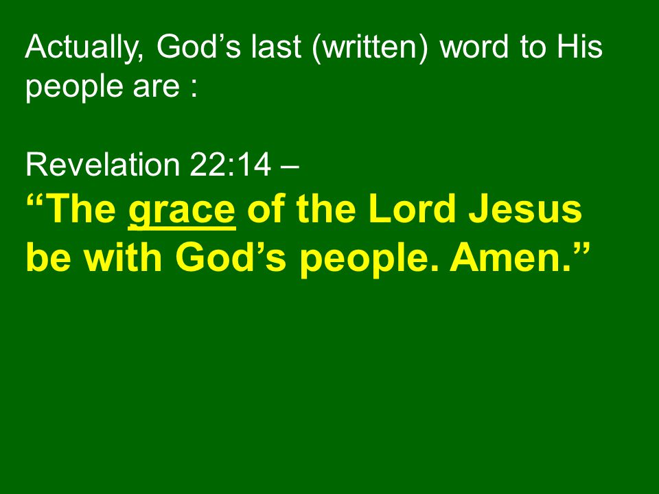 The grace of the Lord Jesus be with God's people. Amen.