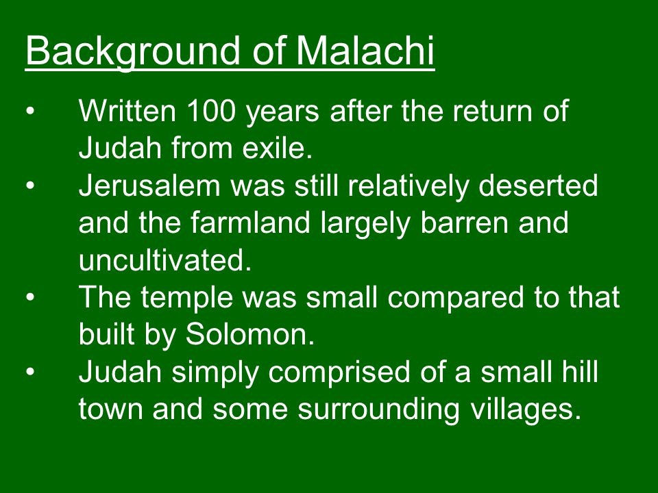 Background of Malachi Written 100 years after the return of Judah from exile.