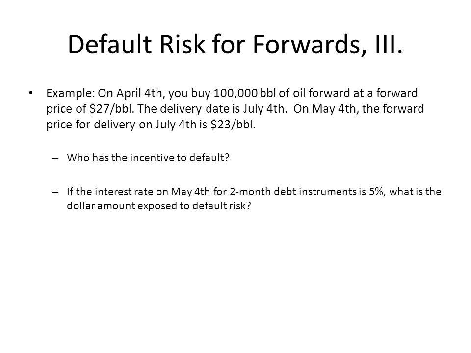 Default Risk for Forwards, III.