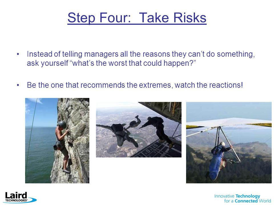 Step Four: Take Risks Instead of telling managers all the reasons they can't do something, ask yourself what's the worst that could happen