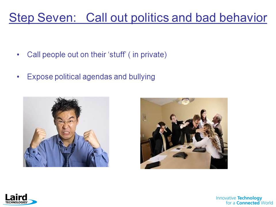 Step Seven: Call out politics and bad behavior
