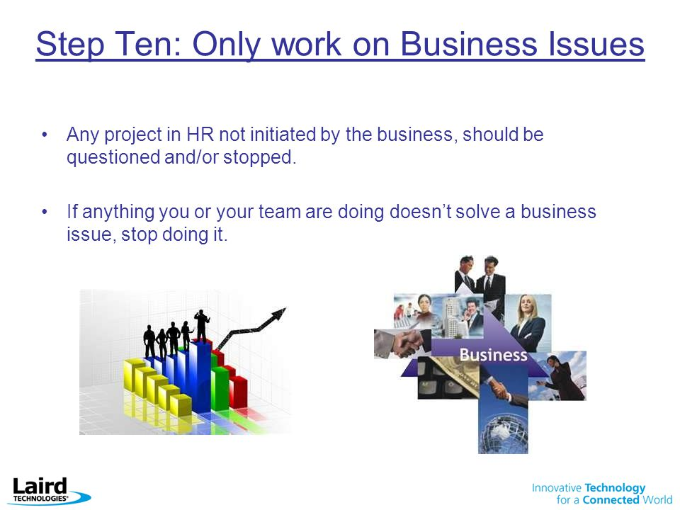 Step Ten: Only work on Business Issues