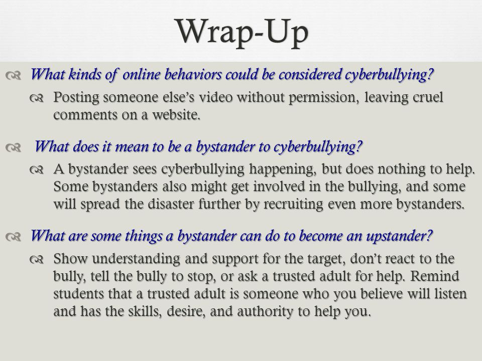 Wrap-Up What kinds of online behaviors could be considered cyberbullying