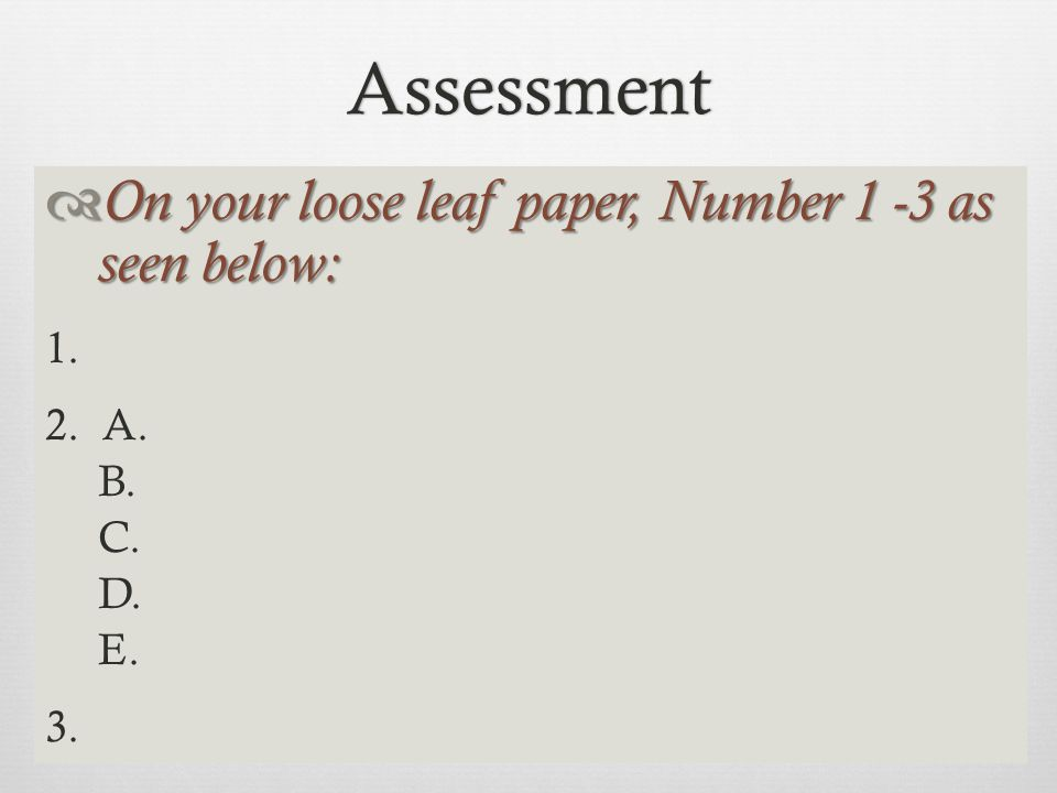 Assessment On your loose leaf paper, Number 1 -3 as seen below: 1.