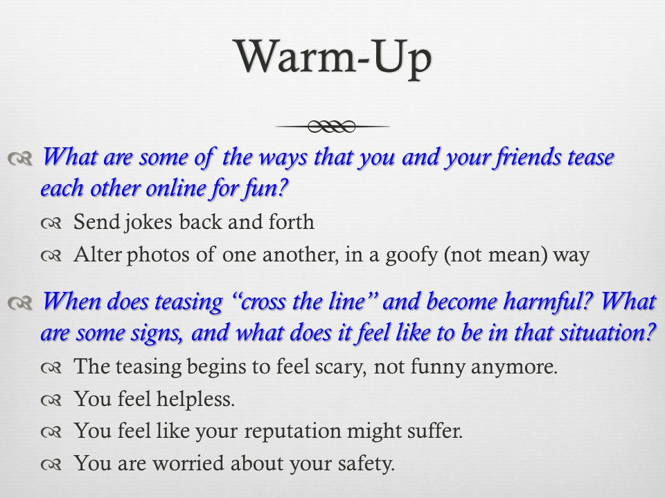 Warm-Up What are some of the ways that you and your friends tease each other online for fun Send jokes back and forth.