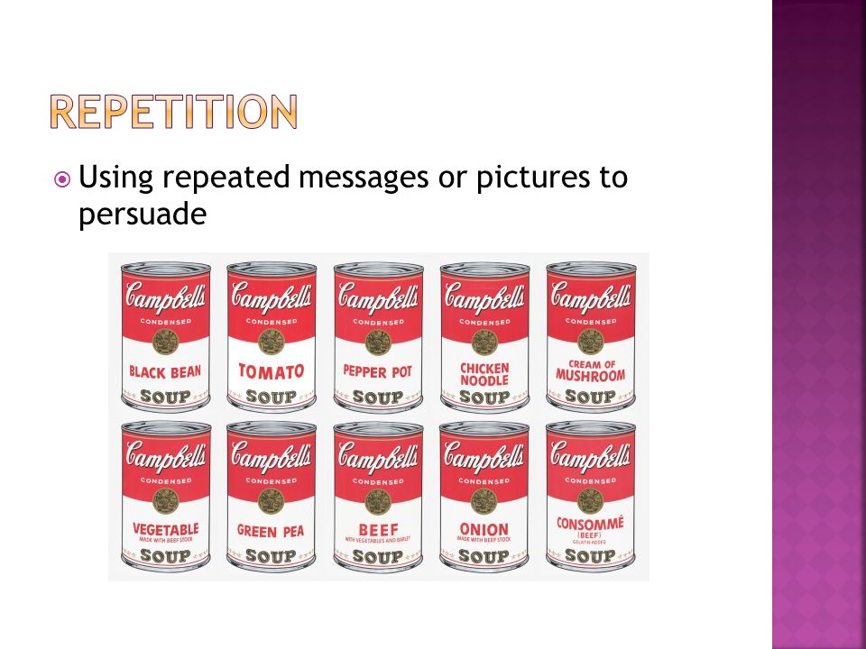 repetition Using repeated messages or pictures to persuade