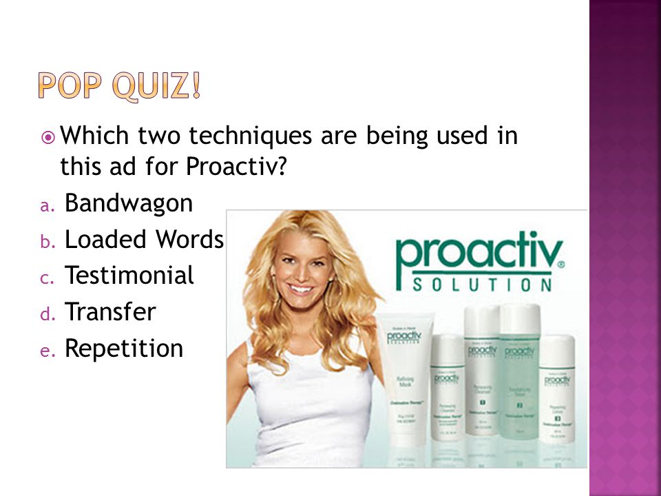 Pop quiz! Which two techniques are being used in this ad for Proactiv