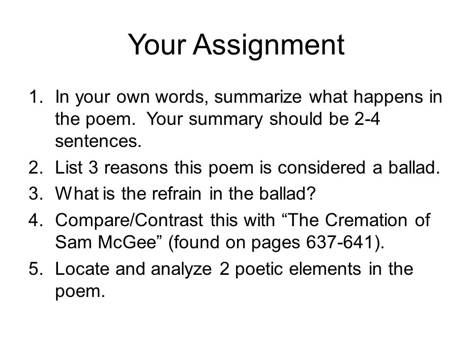Your Assignment In your own words, summarize what happens in the poem. Your summary should be 2-4 sentences.