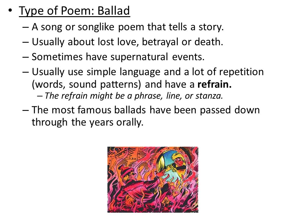 Type of Poem: Ballad A song or songlike poem that tells a story.