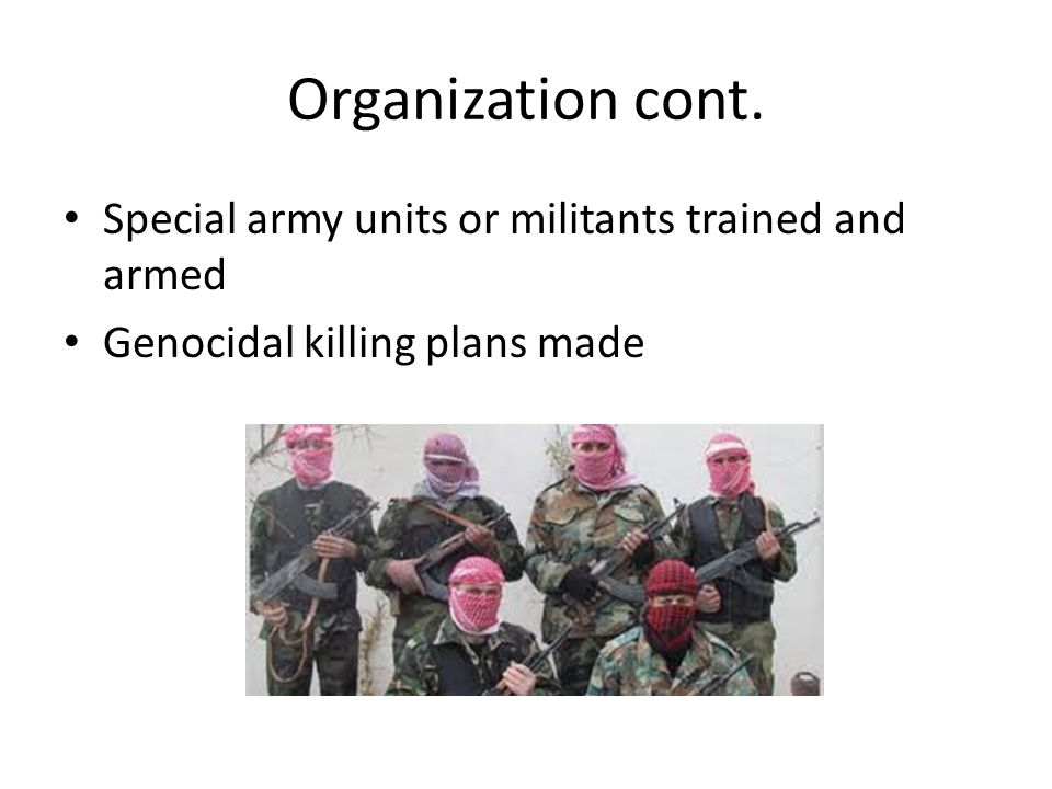 Organization cont. Special army units or militants trained and armed