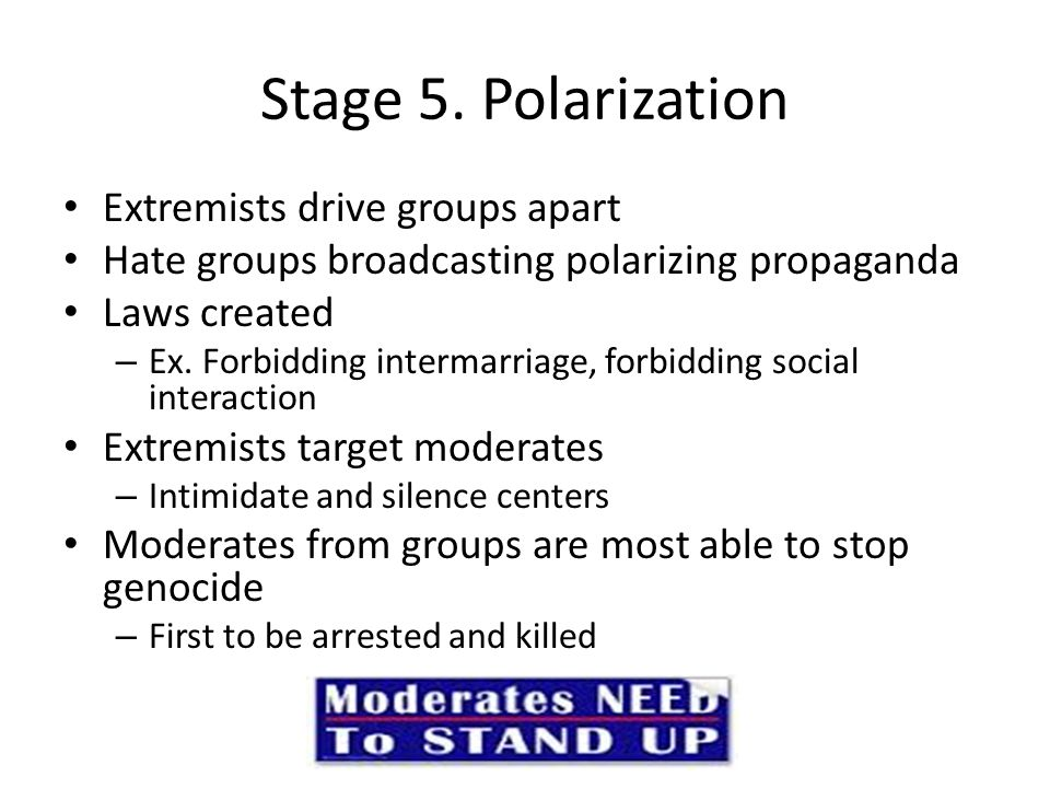 Stage 5. Polarization Extremists drive groups apart