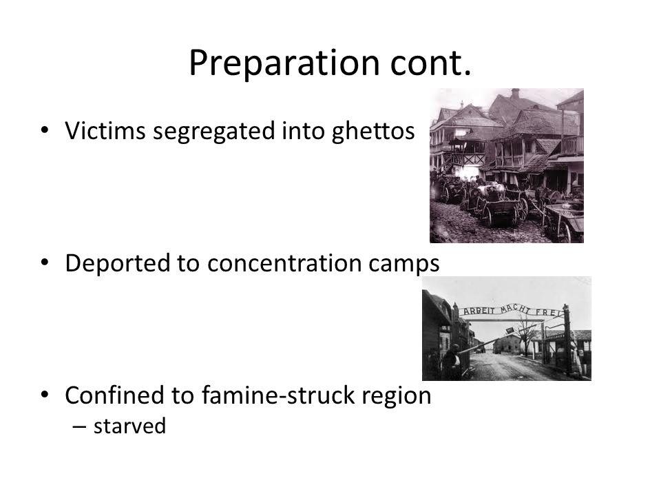 Preparation cont. Victims segregated into ghettos