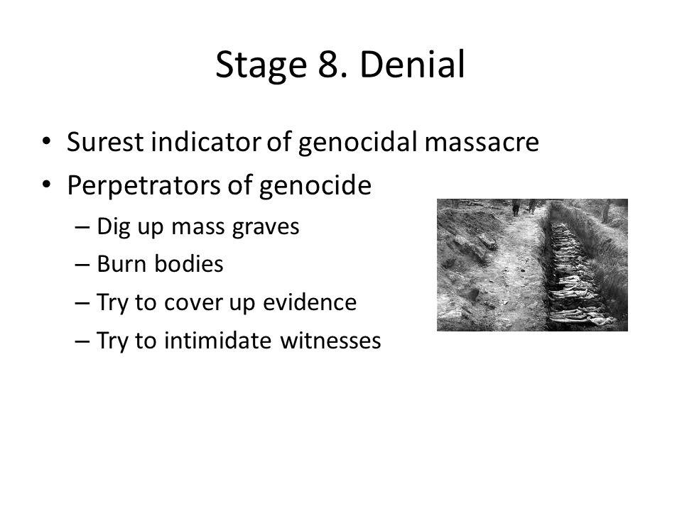 Stage 8. Denial Surest indicator of genocidal massacre