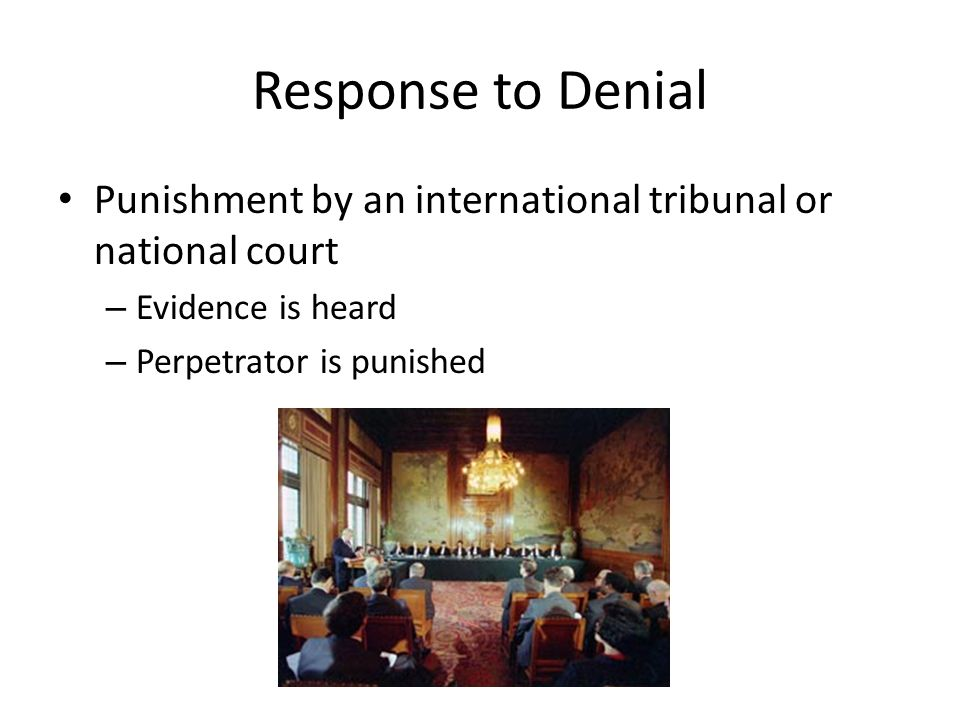 Response to Denial Punishment by an international tribunal or national court.