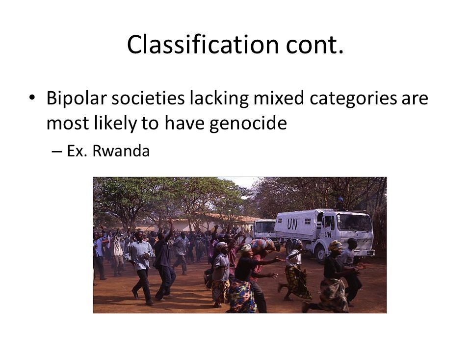Classification cont. Bipolar societies lacking mixed categories are most likely to have genocide.