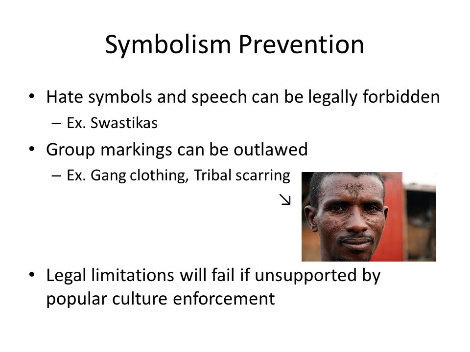 Symbolism Prevention Hate symbols and speech can be legally forbidden