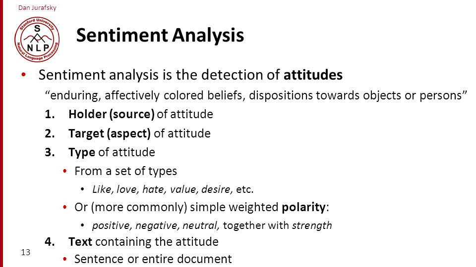 Sentiment Analysis Sentiment analysis is the detection of attitudes