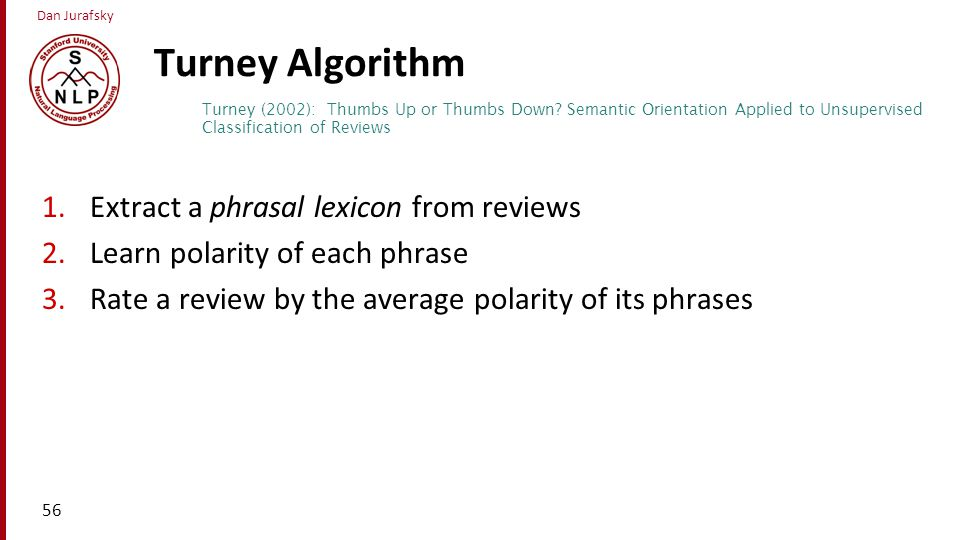 Turney Algorithm Extract a phrasal lexicon from reviews