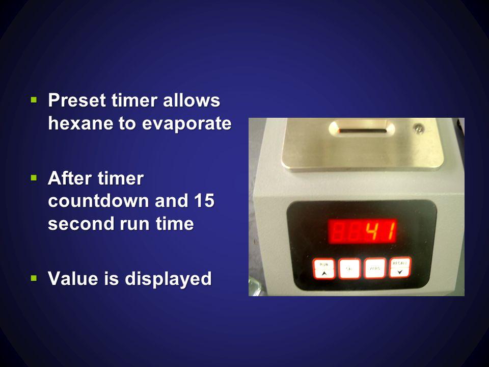 Preset timer allows hexane to evaporate