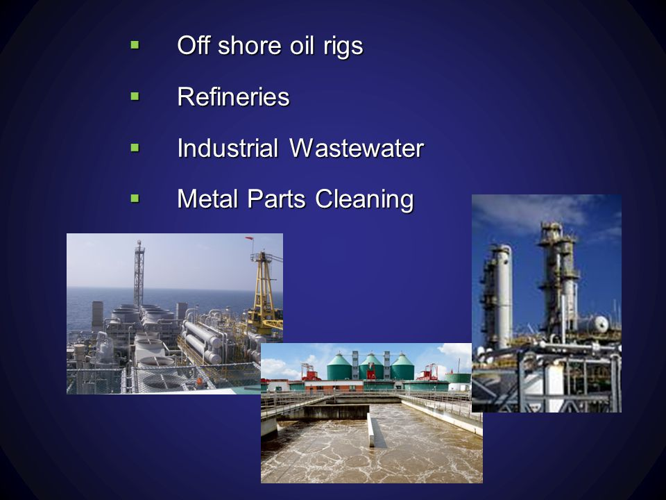 Off shore oil rigs Refineries Industrial Wastewater Metal Parts Cleaning