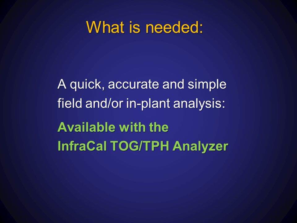 What is needed: A quick, accurate and simple field and/or in-plant analysis: Available with the InfraCal TOG/TPH Analyzer