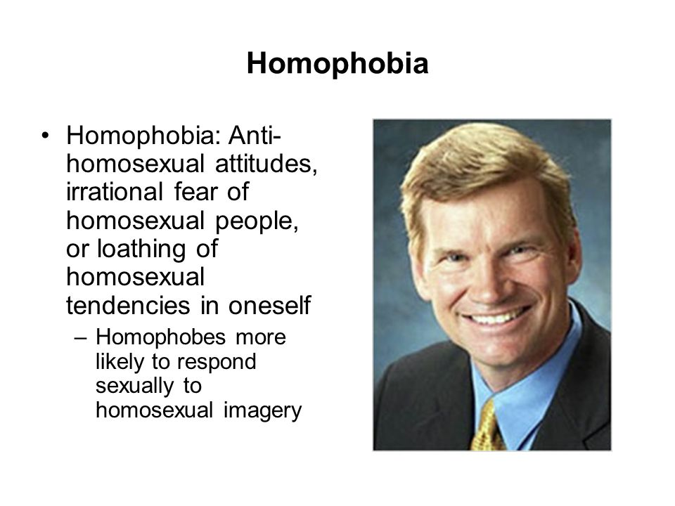 Homophobia Homophobia: Anti-homosexual attitudes, irrational fear of homosexual people, or loathing of homosexual tendencies in oneself.