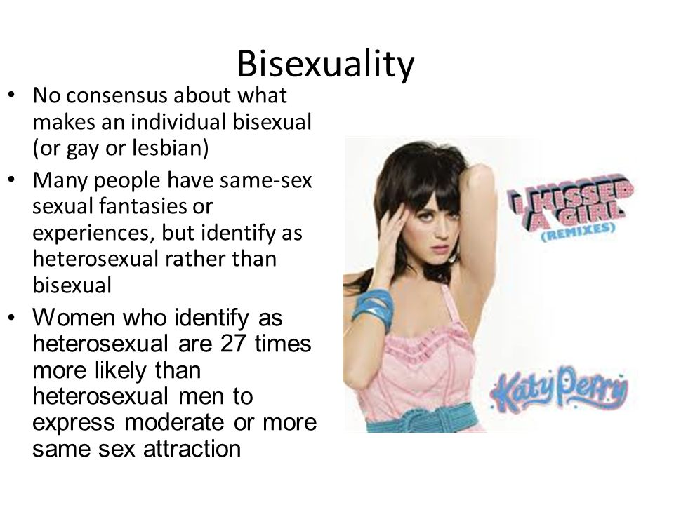 Bisexuality No consensus about what makes an individual bisexual (or gay or lesbian)