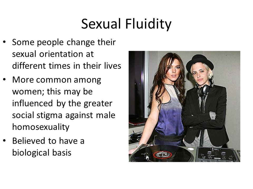 Sexual Fluidity Some people change their sexual orientation at different times in their lives.