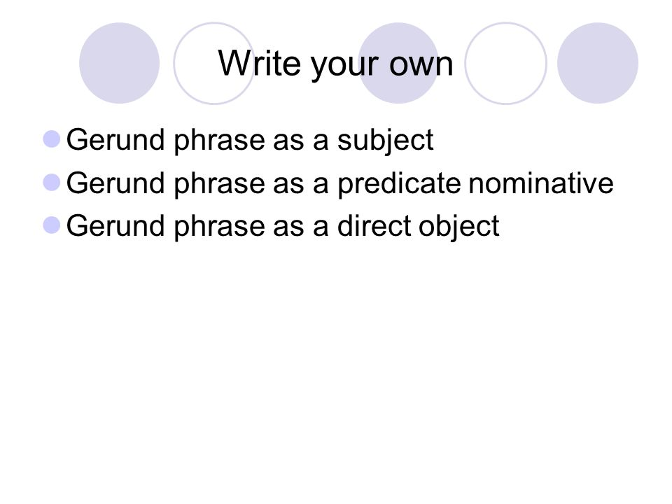 Write your own Gerund phrase as a subject