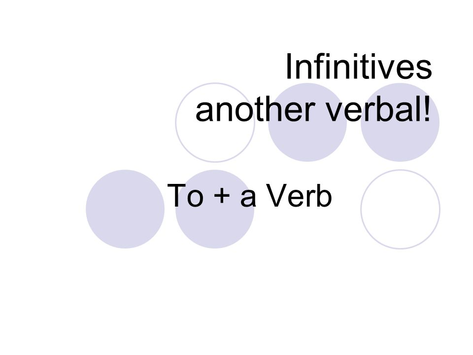 Infinitives another verbal!