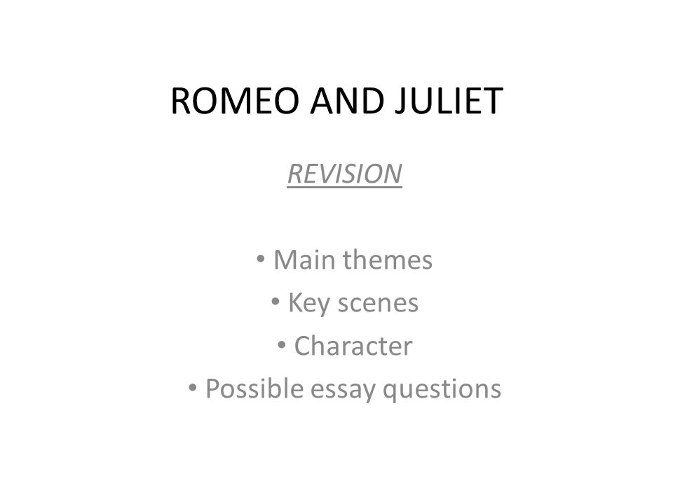 romeo and juliet theme essay questions Directions: you will be completing a formal literary essay on the play romeo and juliet choose one of the prompts found below begin by prewriting—brainstorming, creating an idea web, outlining or listing ideas.