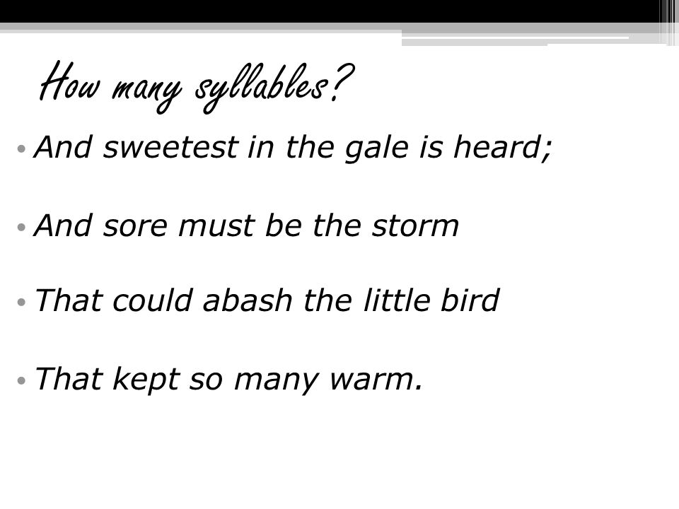 How many syllables And sweetest in the gale is heard;