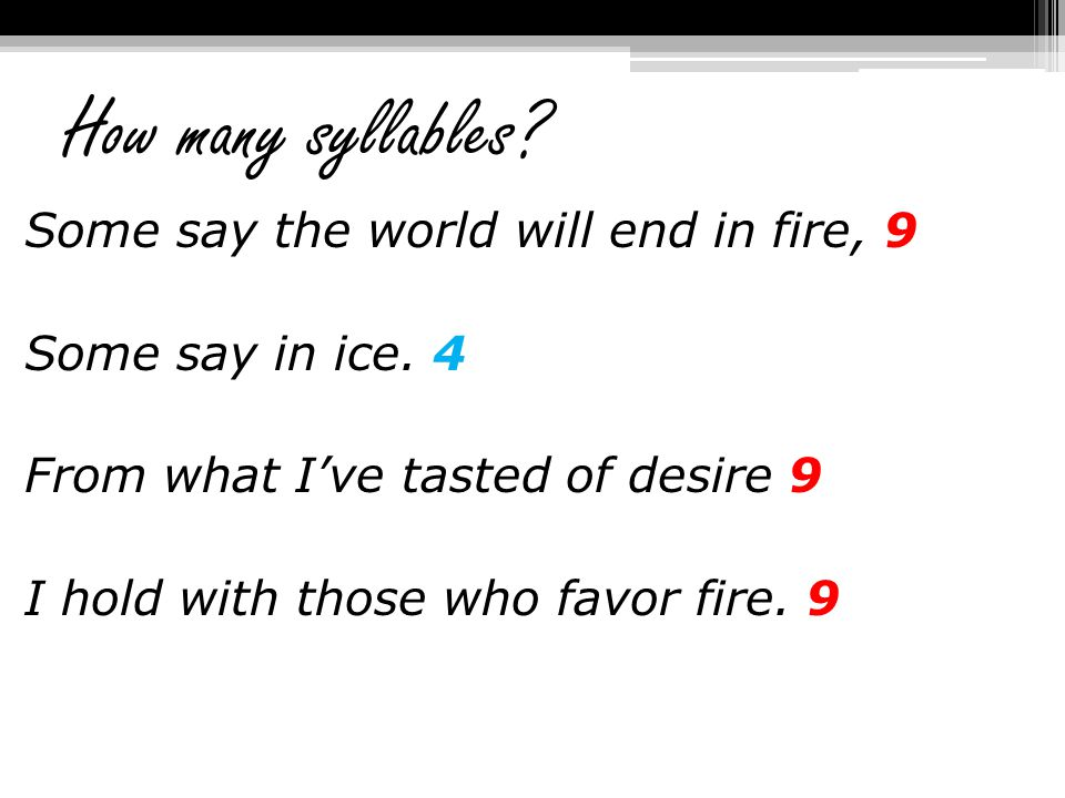 How many syllables. Some say the world will end in fire, 9 Some say in ice.