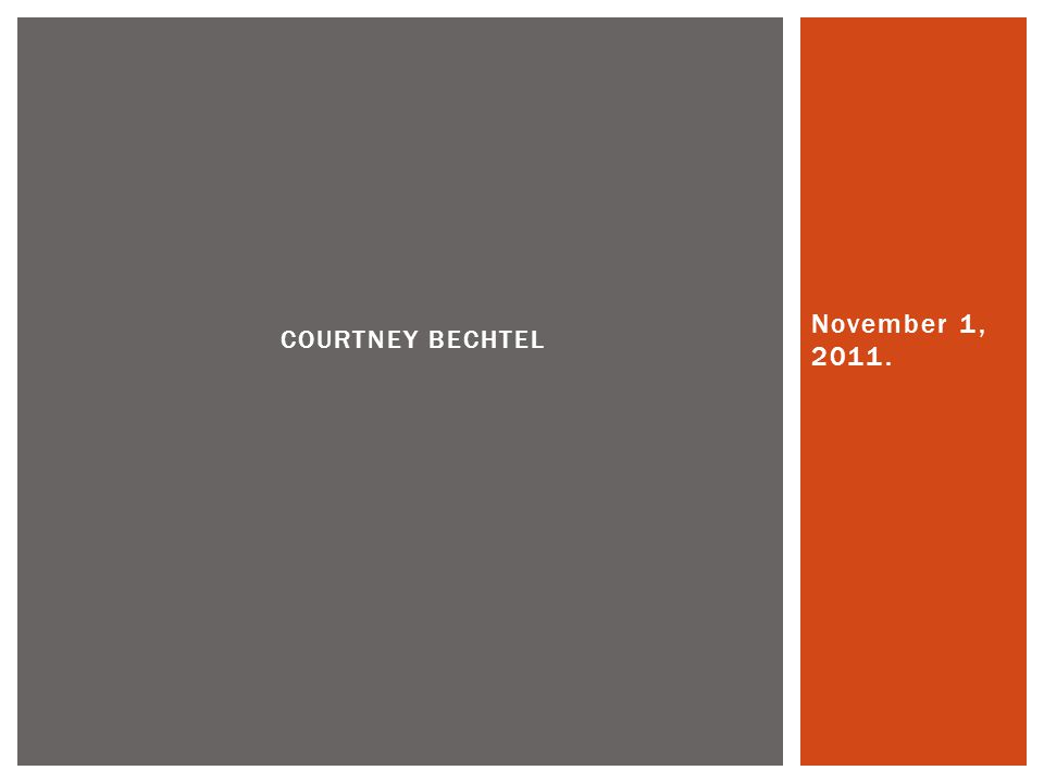 Courtney bechtel November 1, 2011.