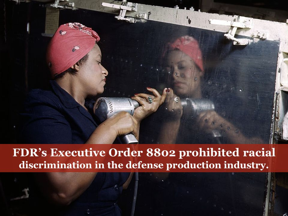 FDR's Executive Order 8802 prohibited racial discrimination in the defense production industry.