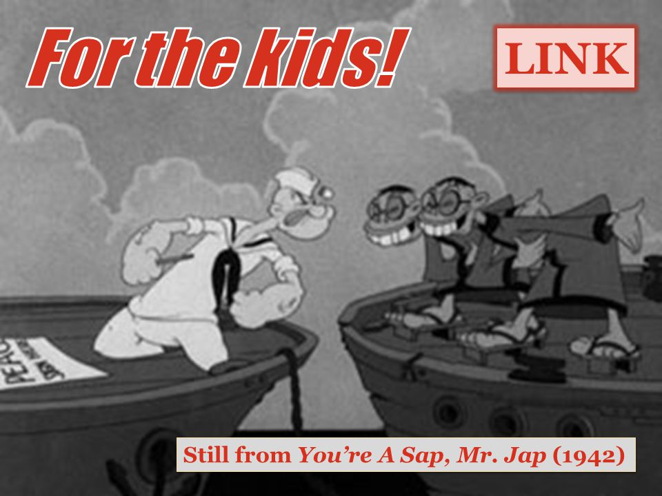 For the kids! LINK Still from You're A Sap, Mr. Jap (1942)