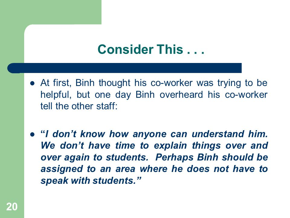 Consider This . . . At first, Binh thought his co-worker was trying to be helpful, but one day Binh overheard his co-worker tell the other staff: